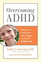 Overcoming ADHD: Helping Your Child Become Calm, Engaged, and Focused--Without a Pill