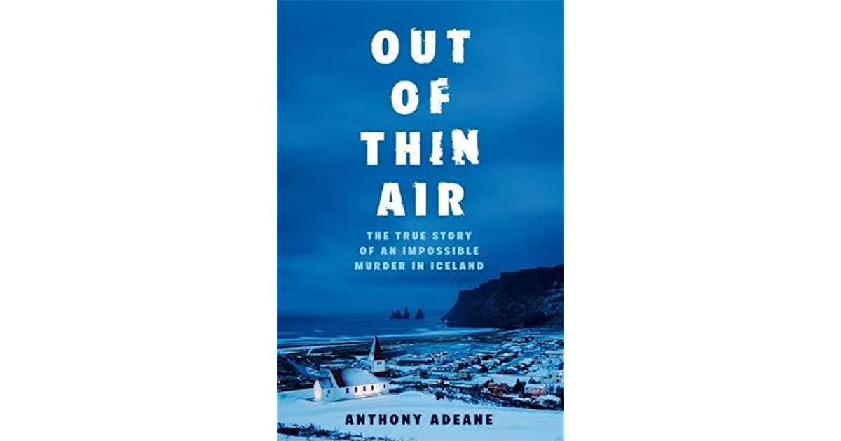 Out of Thin Air: The True Story of an Impossible Murder in