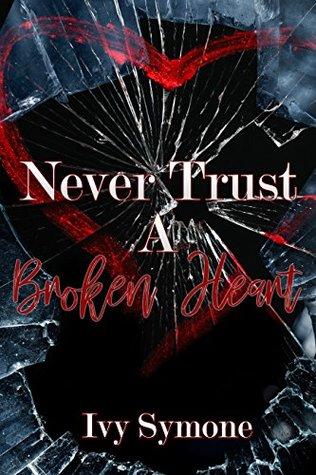 Never Trust A Broken Heart by Ivy Symone