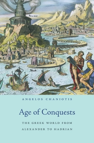 Age of Conquests The Greek World from Alexander to Hadrian