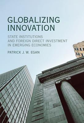 Globalizing Innovation State Institutions and Foreign Direct Investment in Emerging Economies