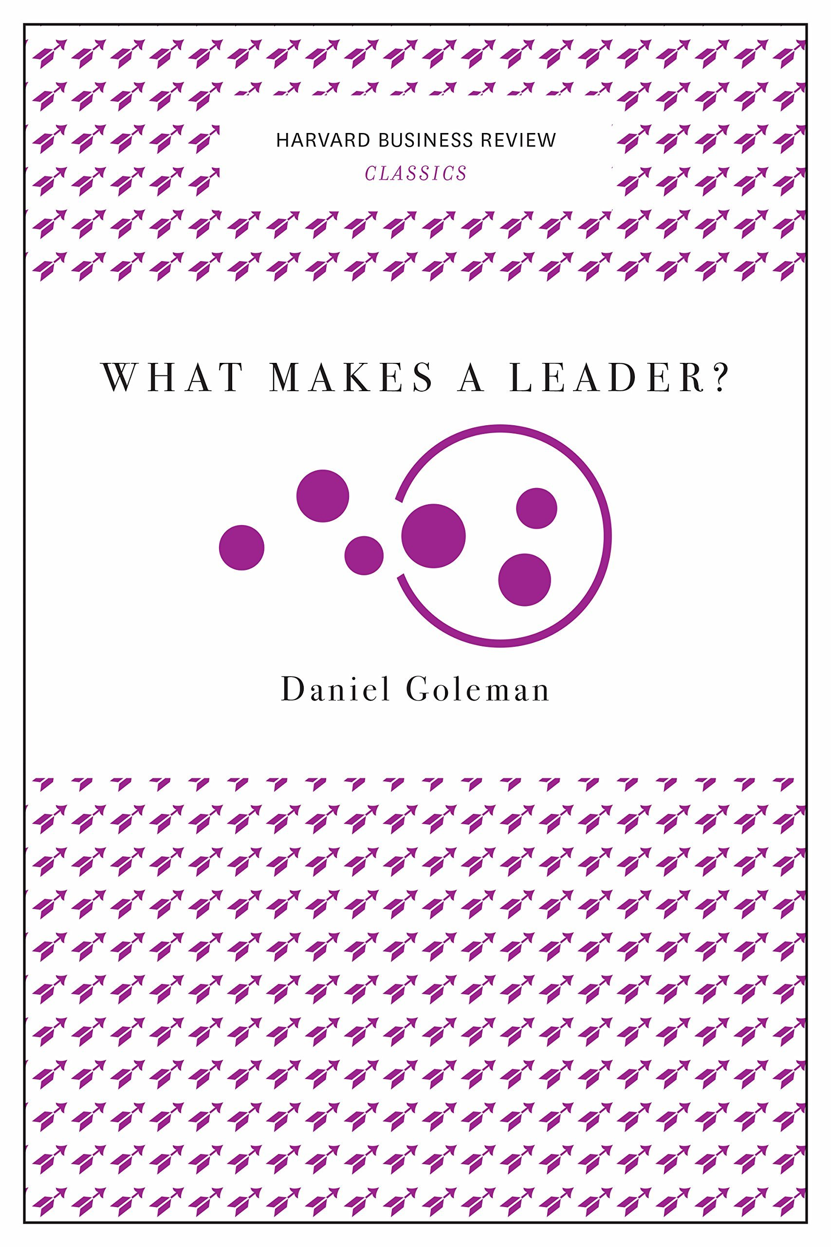 What Makes a Leader (Harvard Business Review Classics)