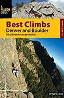 Best Climbs Denver and Boulder: Over 200 of the Best Routes in the Area (Best Climbs Series)
