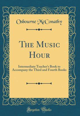 The Music Hour: Intermediate Teacher's Book to Accompany the Third and Fourth Books (Classic Reprint)