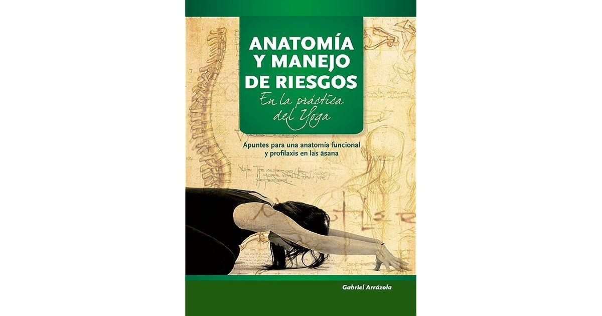 Anatomía y manejo de riesgos en la práctica del Yoga by Gabriel Arrázola