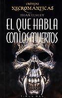 El que habla con los muertos (Crónicas necrománticas, #1)