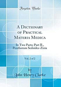 A Dictionary of Practical Materia Medica, Vol. 2 of 2: In Two Parts; Part II., Penthorum Sedoides-Zizia