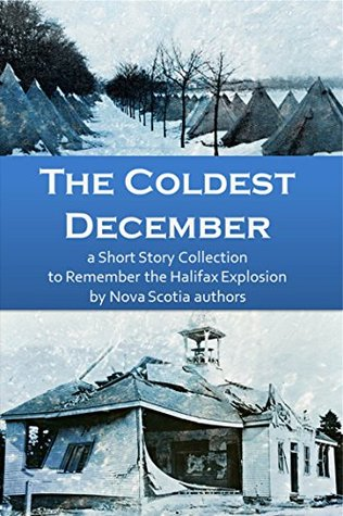 The Coldest December: a Short Story Collection to Remember the Halifax Explosion