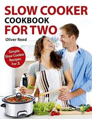 Slow Cooker Cookbook For Two: Simple and Delicious Slow Cooker Recipes for 2