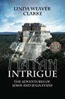 Mayan Intrigue (The Adventures of John and Julia Evans #2)