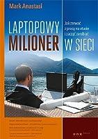Laptopowy Milioner. Jak zerwać z pracą na etacie i zacząć zarabiać w sieci