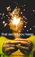 That Secret You Keep