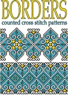 Borders Counted Cross Stitch Patterns: New Cross Stitch Motifs (Ethnic Cross Stitch Patterns Book 1)