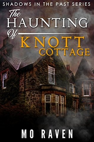 The Haunting of Knott Cottage (Shadows in the Past Book 4)