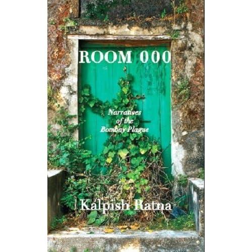 Room 000: Narratives of the Bombay Plague by Kalpish Ratna