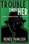 Trouble Finds Her (The Dewey Webb Historical Mystery Series Book 5)