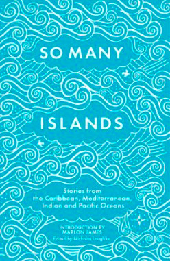 So Many Islands: Stories from the Caribbean, Mediterranean, Indian Ocean and Pacific
