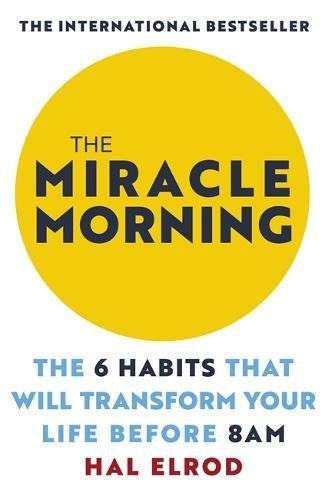 The Miracle Morning: The 6 Habits that Will Transform Your Life Before 8 a.m.
