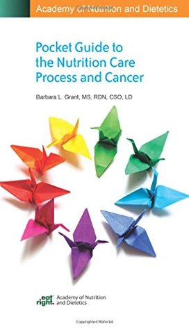 Academy of Nutrition and Dietetics Pocket Guide for the Nutrition Care Process and Cancer