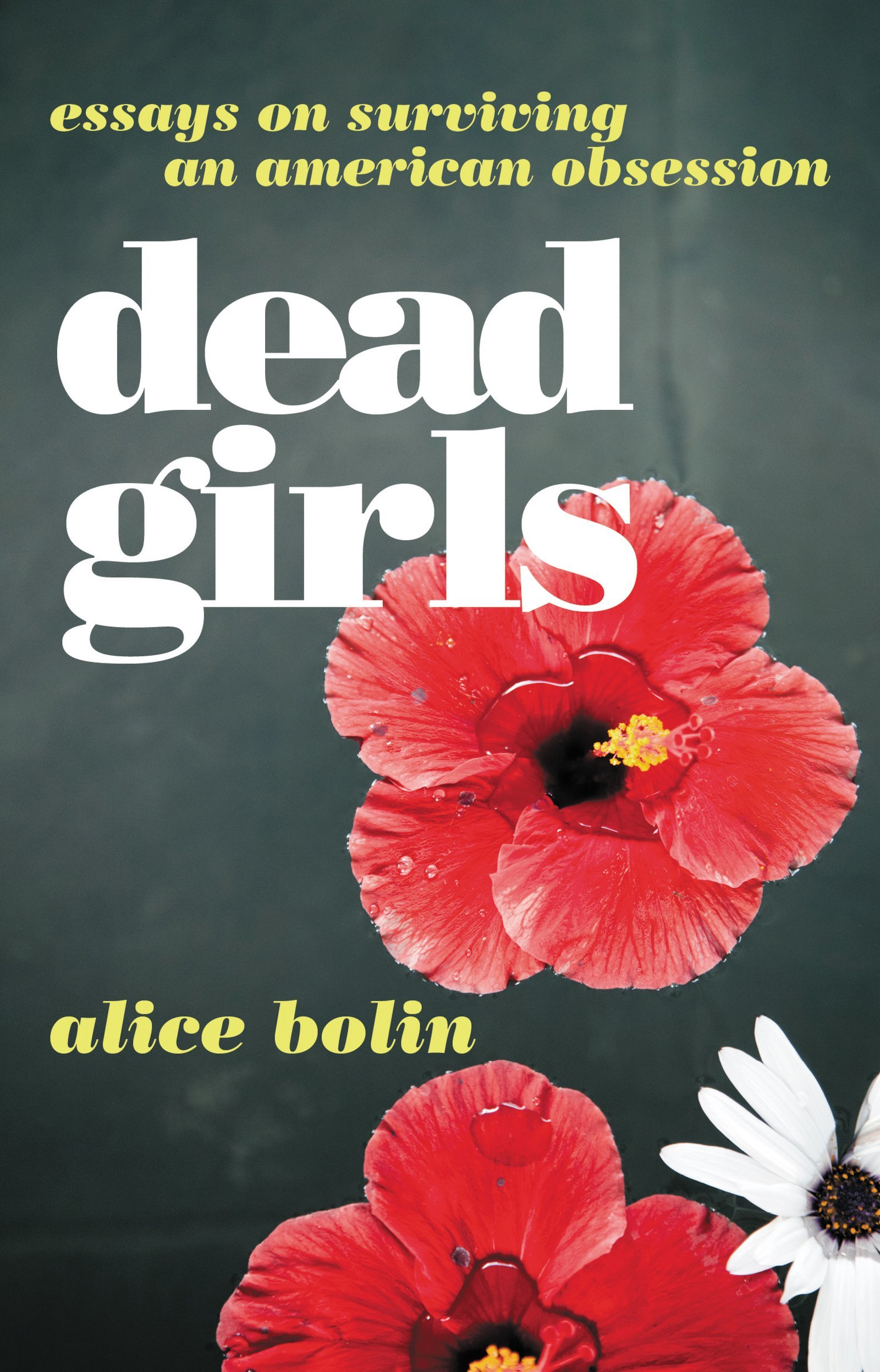 Dead Girls Essays On Surviving An American Obsession By Alice Bolin
