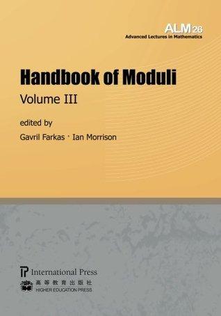 Handbook of Moduli: Volume III (Volume 26 of the Advanced Lectures in Mathematics series) Gavril Farkas, Ian Morrison