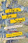 Book cover for Old in Art School: A Memoir of Starting Over