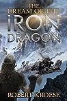 The Dream of the Iron Dragon: An Alternate History Viking Epic (Saga of the Iron Dragon Book 1)