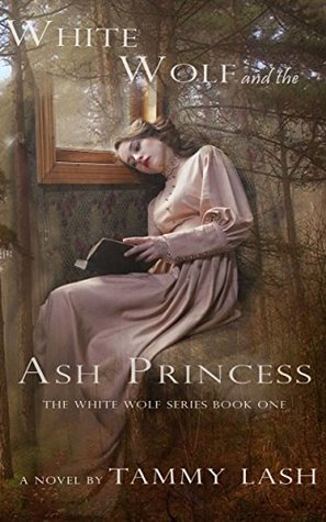White Wolf and the Ash Princess (The White Wolf Series Book One)