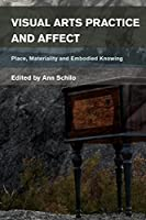 Visual Arts Practice and Affect: Place, Materiality and Embodied Knowing (Place, Memory, Affect)