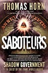 Saboteurs: How Secret, Deep State Occultists Are Manipulating American Society Through A Washington-Based Shadow Government In Quest Of The Final World Order!