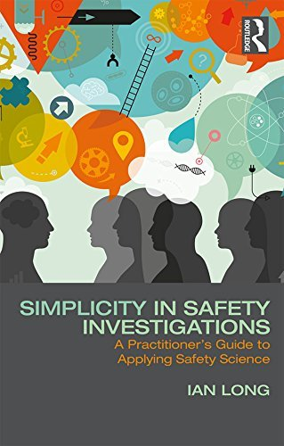 Simplicity in Safety Investigations A Practitioner's Guide to Applying Safety Science
