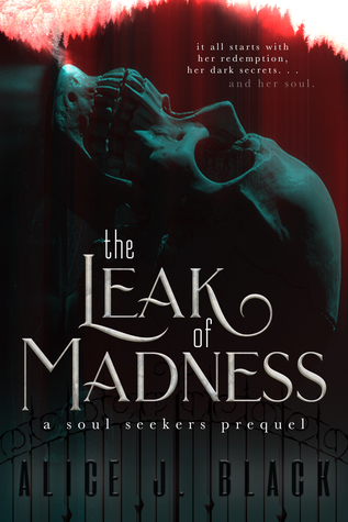 The Leak of Madness by Alice J. Black
