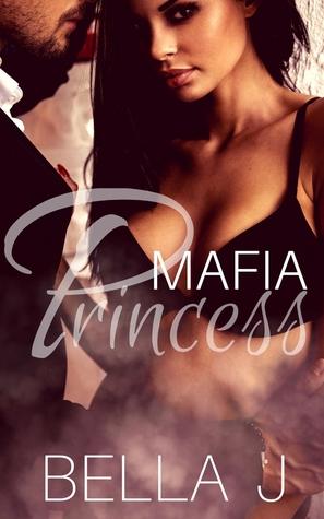 Mafia Princess (Royal Mafia, # 1) by Bella J
