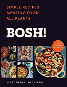 BOSH!: The Cookbook: Simple Recipes. Amazing Food. All Plants.