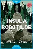 Insula roboților (Insula roboților, #1)