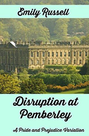 Disruption at Pemberley: A Pride and Prejudice Variation by Emily