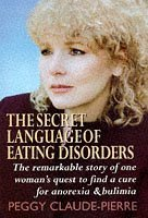 The Secret Language of Eating Disorders: The Revolutionary New Approach to Understanding and Curing Anorexia and Bulimia Peggy Claude-Pierre