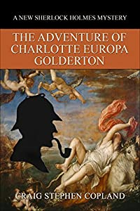 The Adventure of Charlotte Europa Golderton: A New Sherlock Holmes Mystery (New Sherlock Holmes Mysteries Book 29)