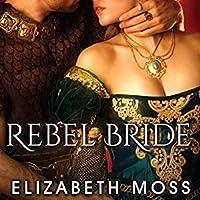 Rebel Bride (Lust in the Tudor Court, #2)