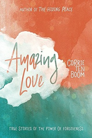 Amazing Love: True Stories of the Power of Forgiveness by