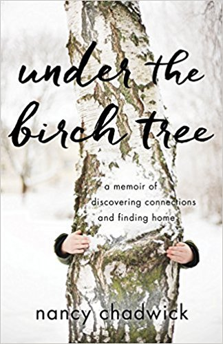 Under the Birch Tree A Memoir of Discovering Connections and Finding Home