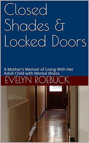Closed Shades & Locked Doors: A Mother's Memoir of Living