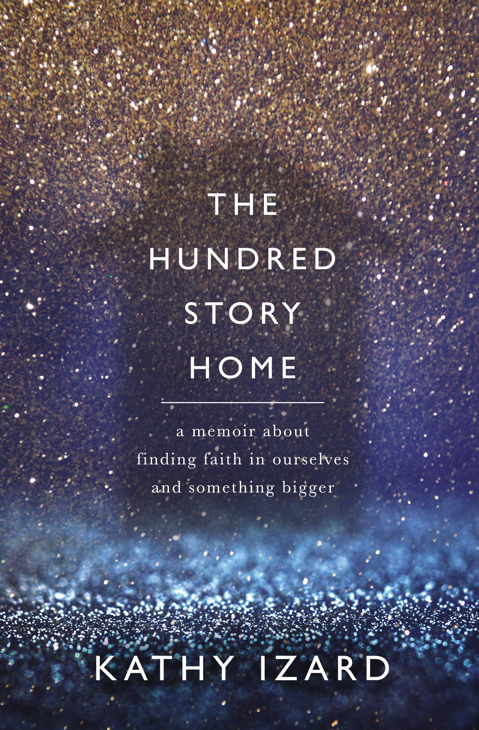 The Hundred Story Home A Memoir of Finding Faith in Ourselves and Something Bigger