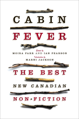 Cabin Fever: The Best New Canadian Non-Fiction
