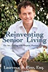 Reinventing Senior Living: The Art of Living with Purpose, Passion & Joy