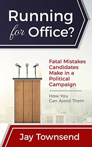 Running for Office?: Fatal Mistakes Candidates Make in a Political Campaign. How You Can Avoid Them