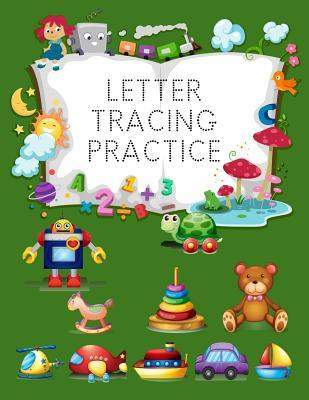 Letter Tracing Practice: Letter Tracing Practice Book for Preschoolers, Kindergarten (Printing for Kids Ages 3-5)  by  NOT A BOOK