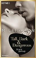 Tall, Dark & Dangerous: Stark genug (Tall, Dark & Dangerous-Reihe 1)