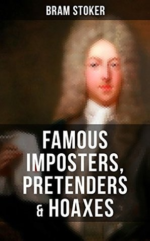 Famous Imposters, Pretenders & Hoaxes by Bram Stoker