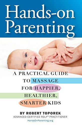 Hands-on Parenting: A Practical Guide to Massage for Happier, Healthier, Smarter Kids  by  Robert Toporek